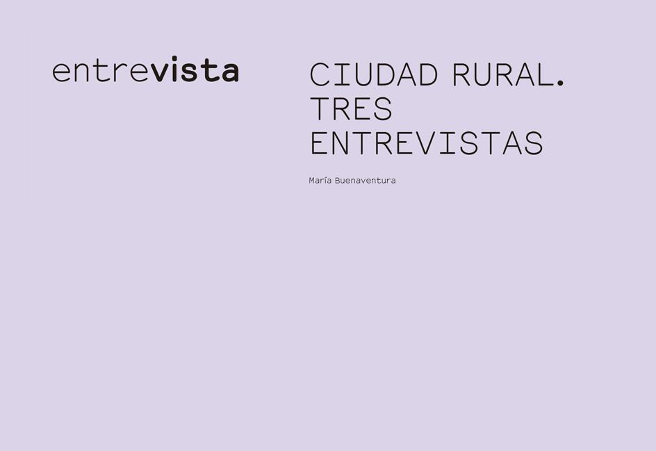 CIUDAD RURAL. TRES ENTREVISTAS