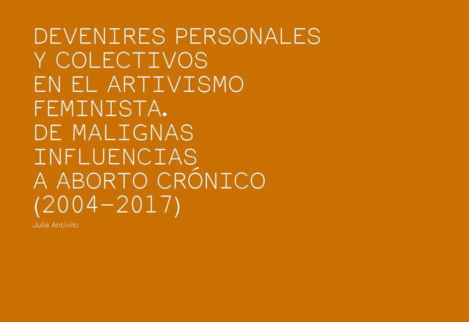 DEVENIRES PERSONALES   Y COLECTIVOS  EN EL ARTIVISMO  FEMINISTA.  DE MALIGNAS INFLUENCIAS  A ABORTO CRÓNICO (2004-2017)