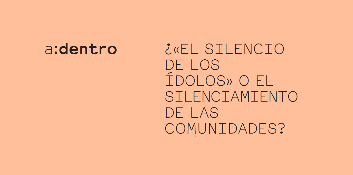 ¿«EL SILENCIO DE LOS ÍDOLOS» O EL SILENCIAMIENTO DE LAS COMUNIDADES?