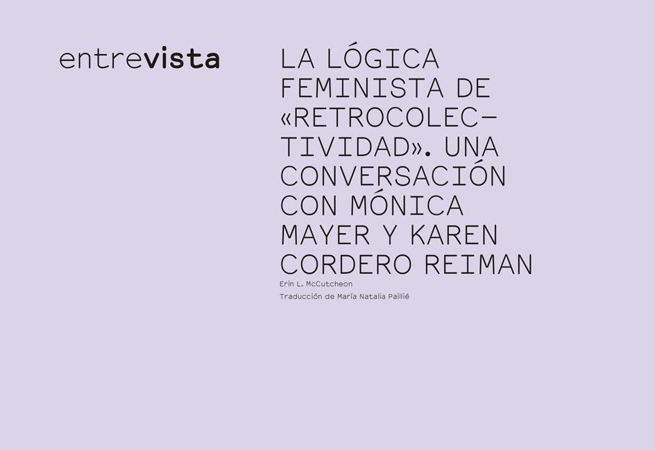 LA LÓGICA FEMINISTA DE «RETROCOLECTIVIDAD». UNA CONVERSACIÓN CON MÓNICA MAYER Y KAREN CORDERO REIMAN