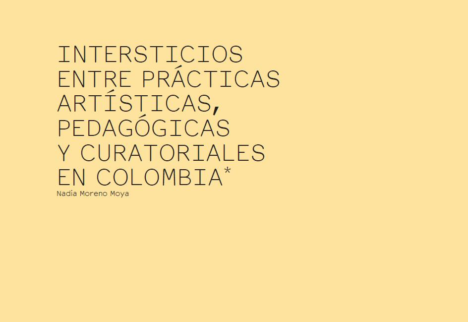 INTERSTICIOS ENTRE PRÁCTICAS ARTÍSTICAS, PEDAGÓGICAS Y CURATORIALES EN COLOMBIA*