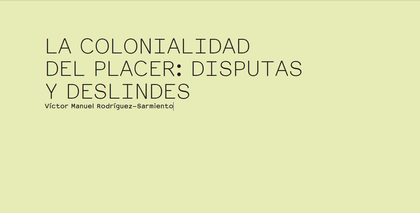 LA COLONIALIDAD DEL PLACER: DISPUTAS Y DESLINDES - ERRATA#12