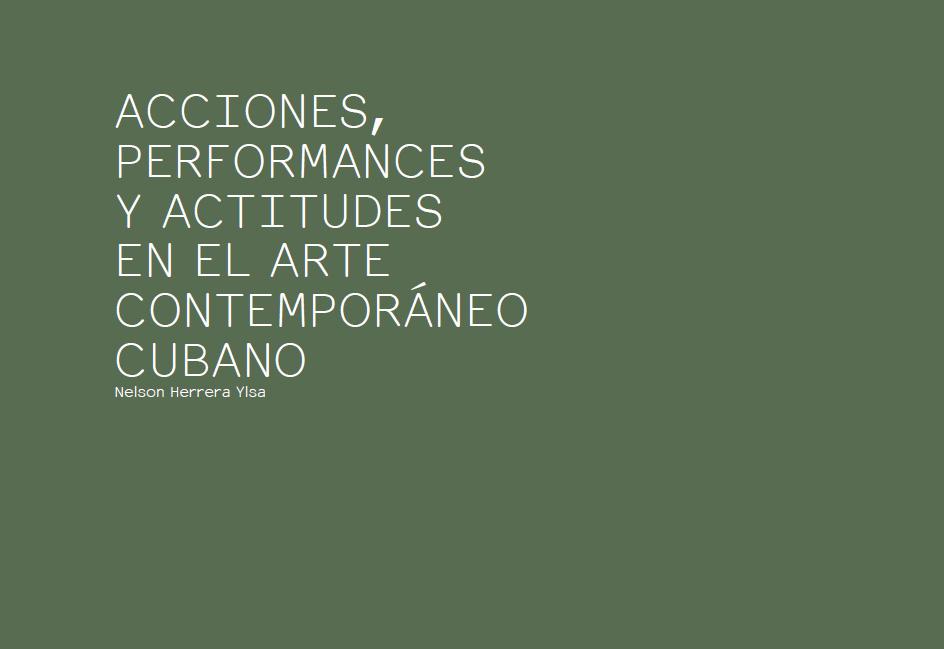 ACCIONES, PERFORMANCES Y ACTITUDES EN EL ARTE CONTEMPORÁNEO CUBANO
